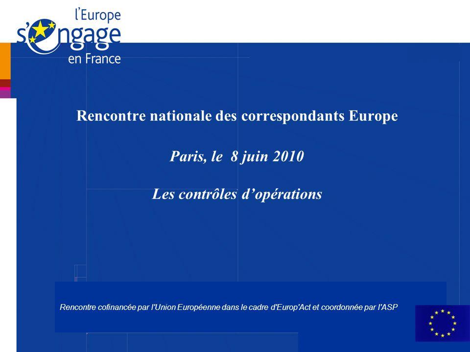 CICC - Autorité d audit1 Rencontre cofinancée par l Union Européenne dans le cadre d Europ Act et coordonnée par l ASP Rencontre nationale des correspondants Europe Paris, le 8 juin 2010 Les contrôles dopérations