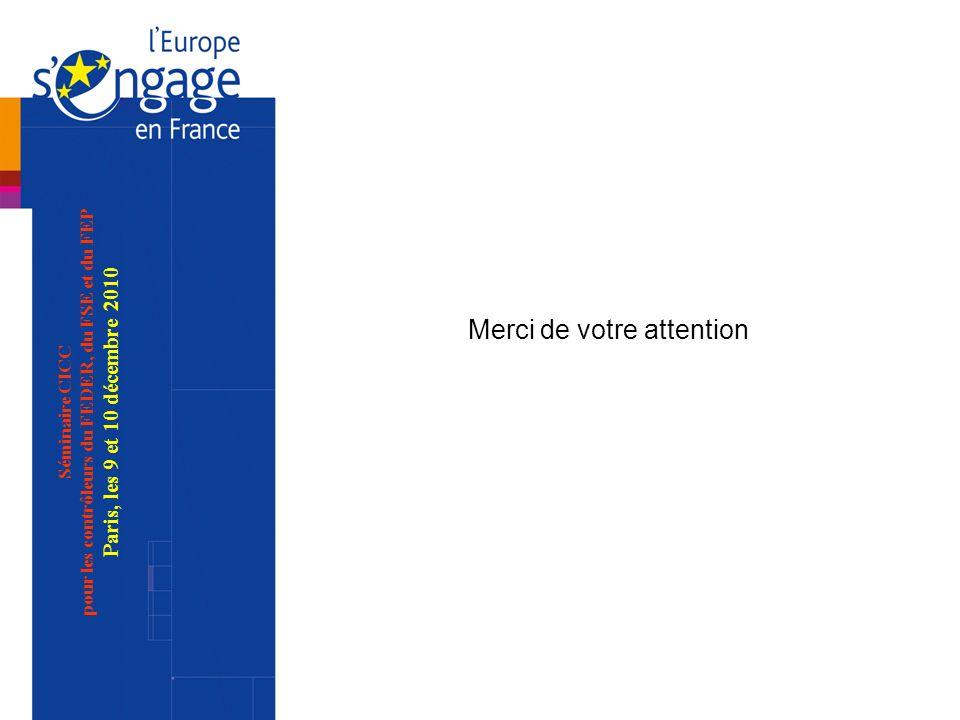 Séminaire CICC pour les contrôleurs du FEDER, du FSE et du FEP Paris, les 9 et 10 décembre 2010 Merci de votre attention