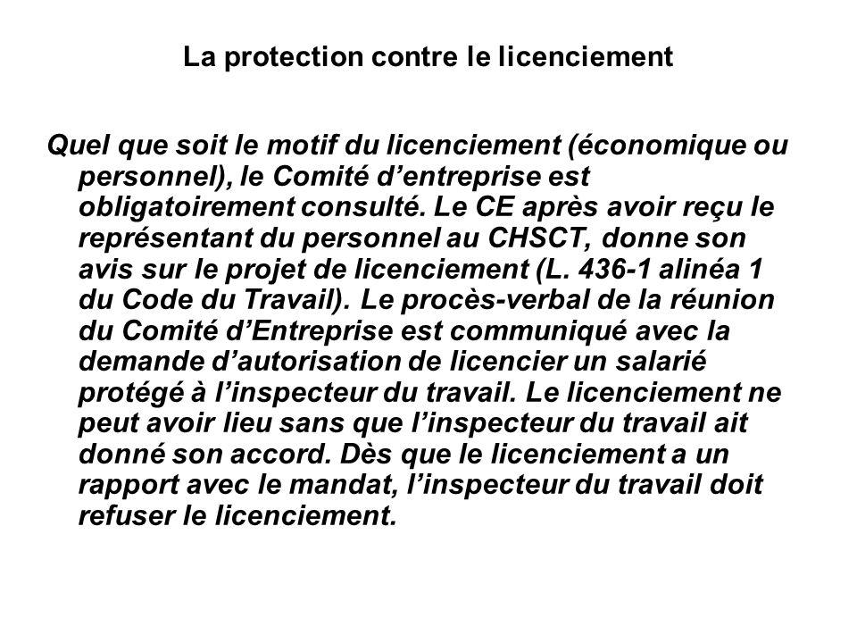 La protection contre le licenciement Quel que soit le motif du licenciement (économique ou personnel), le Comité dentreprise est obligatoirement consulté.