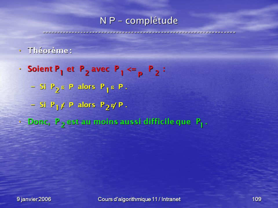 9 janvier 2006Cours d'algorithmique 11 / Intranet109 N P – complétude ----------------------------------------------------------------- Théorème : Thé