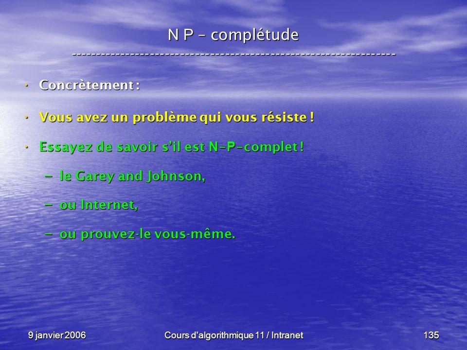 9 janvier 2006Cours d'algorithmique 11 / Intranet135 N P – complétude ----------------------------------------------------------------- Concrètement :