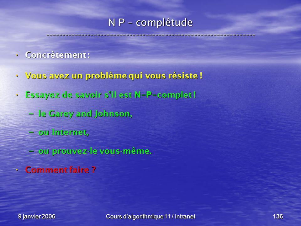 9 janvier 2006Cours d'algorithmique 11 / Intranet136 N P – complétude ----------------------------------------------------------------- Concrètement :