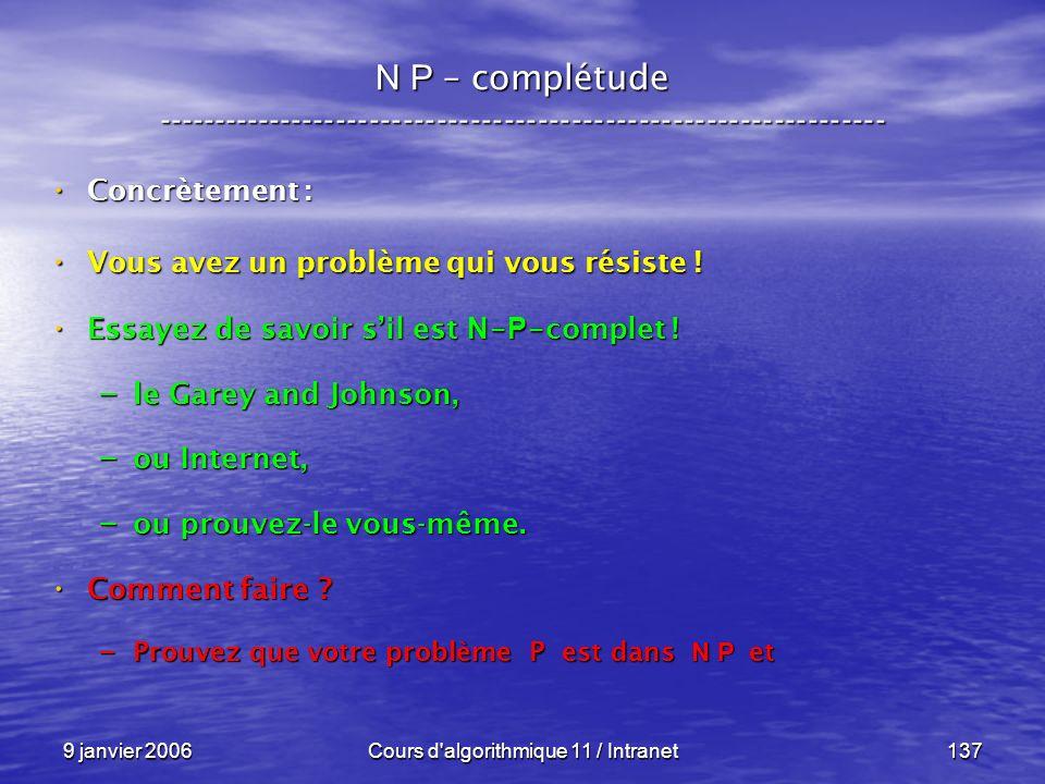 9 janvier 2006Cours d'algorithmique 11 / Intranet137 N P – complétude ----------------------------------------------------------------- Concrètement :