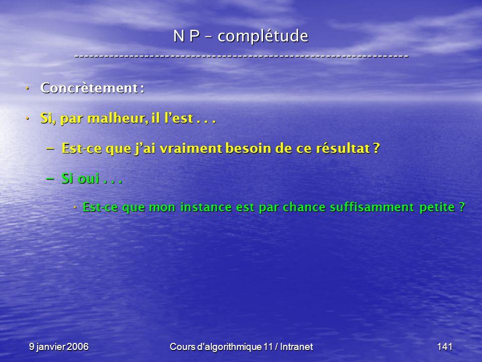 9 janvier 2006Cours d'algorithmique 11 / Intranet141 N P – complétude ----------------------------------------------------------------- Concrètement :