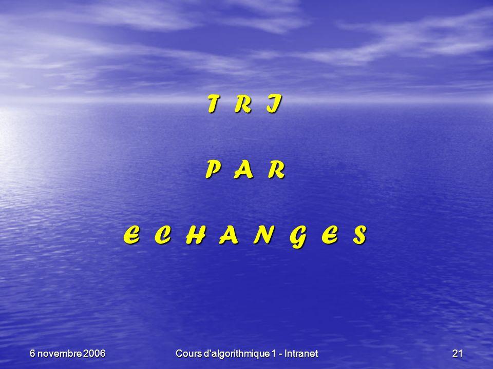 6 novembre 2006Cours d'algorithmique 1 - Intranet21 T R I P A R E C H A N G E S