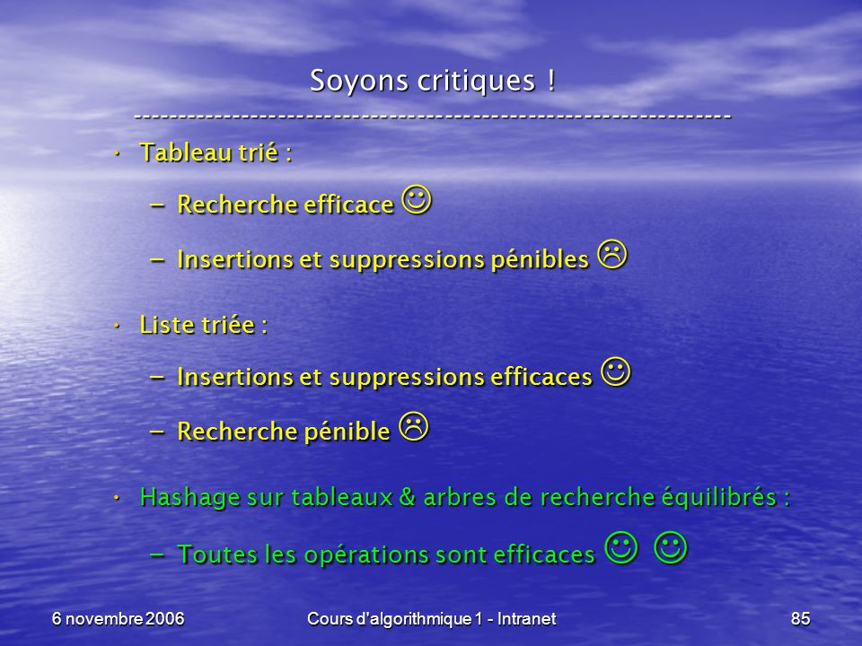 6 novembre 2006Cours d'algorithmique 1 - Intranet85 Soyons critiques ! ----------------------------------------------------------------- Tableau trié