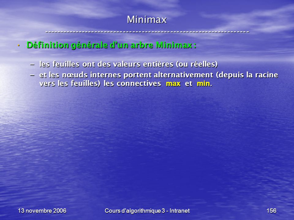 13 novembre 2006Cours d'algorithmique 3 - Intranet156 Minimax ----------------------------------------------------------------- Définition générale du