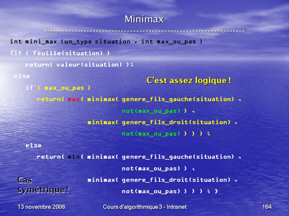 13 novembre 2006Cours d'algorithmique 3 - Intranet164 Minimax ----------------------------------------------------------------- int mini_max (un_type