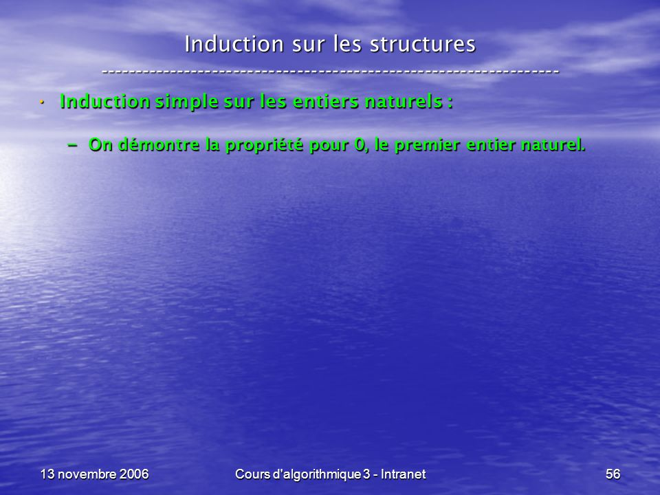13 novembre 2006Cours d'algorithmique 3 - Intranet56 Induction sur les structures ----------------------------------------------------------------- In