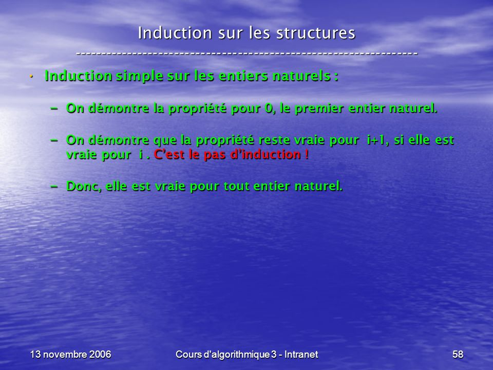 13 novembre 2006Cours d'algorithmique 3 - Intranet58 Induction sur les structures ----------------------------------------------------------------- In