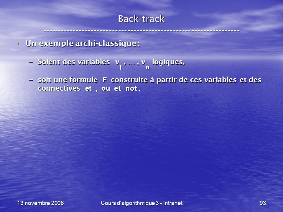 13 novembre 2006Cours d'algorithmique 3 - Intranet93 Back-track ----------------------------------------------------------------- Un exemple archi-cla
