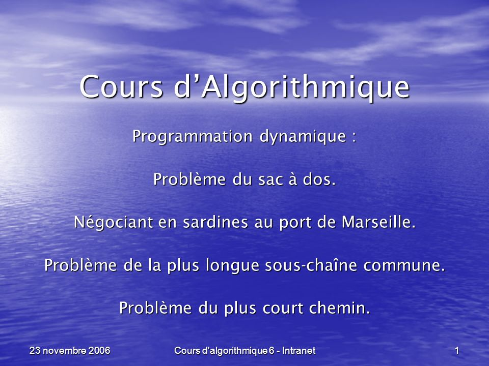 23 novembre 2006Cours d algorithmique 6 - Intranet162 Shortest Path Problem ----------------------------------------------------------------- Nous résolvons ces contraintes par substitution : Nous résolvons ces contraintes par substitution : f( F ) = 0 f( D ) = 11 f( E ) = 37 f( B ) = min{ 9 + f( D ), 15 + f( E ) } = min{ 9 + 11, 15 + 37} = 20 f( C ) = min{ 37 + f( D ), 12 + f( E ) } f( A ) = min{ 41 + f( B ), 13 + f( C ) }