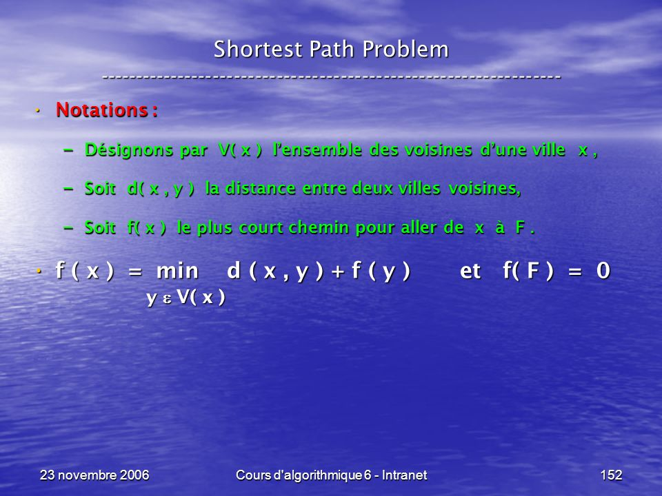 23 novembre 2006Cours d'algorithmique 6 - Intranet152 Shortest Path Problem ----------------------------------------------------------------- Notation