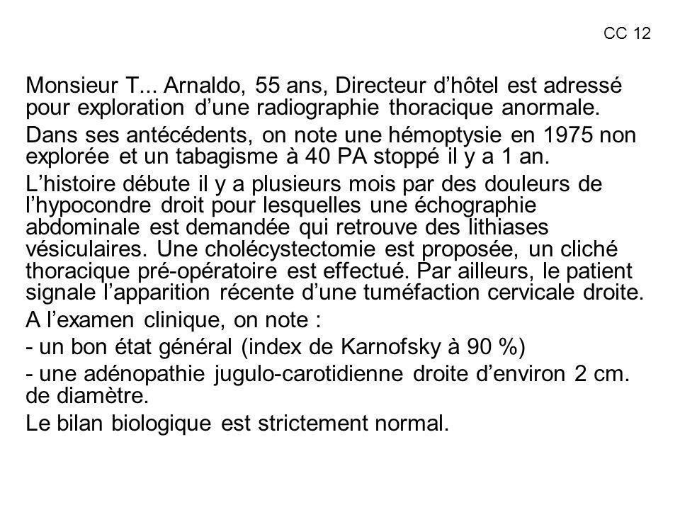 Monsieur T... Arnaldo, 55 ans, Directeur dhôtel est adressé pour exploration dune radiographie thoracique anormale. Dans ses antécédents, on note une