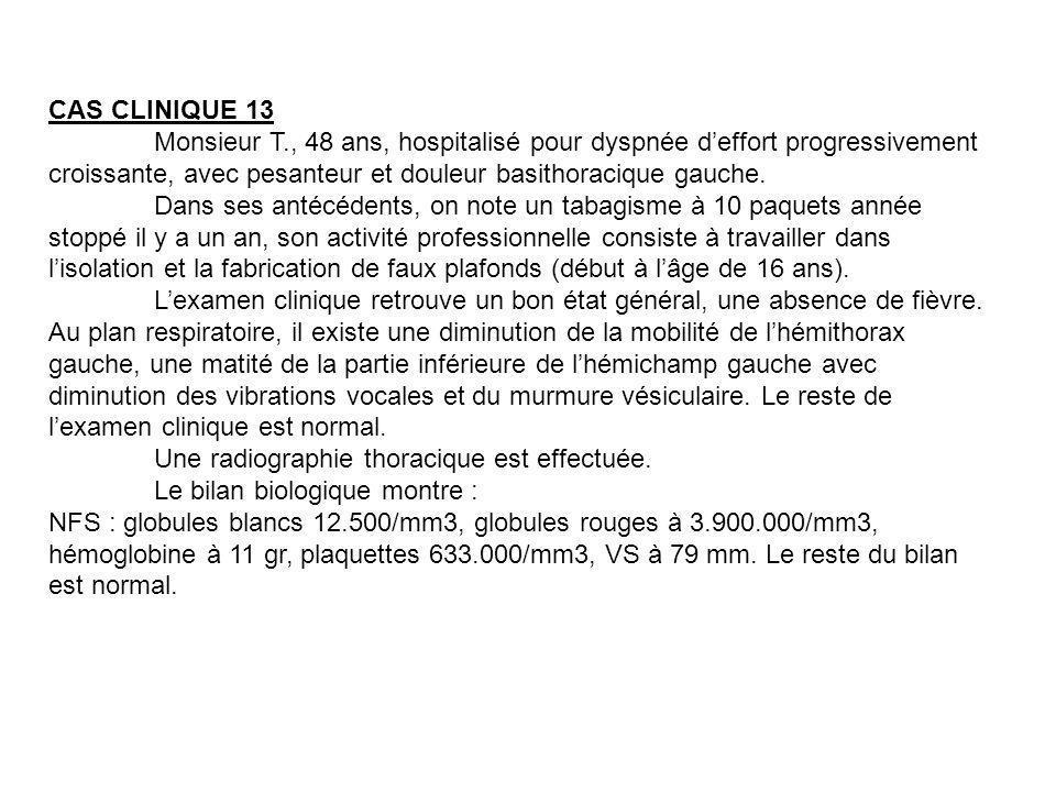 CAS CLINIQUE 13 Monsieur T., 48 ans, hospitalisé pour dyspnée deffort progressivement croissante, avec pesanteur et douleur basithoracique gauche. Dan