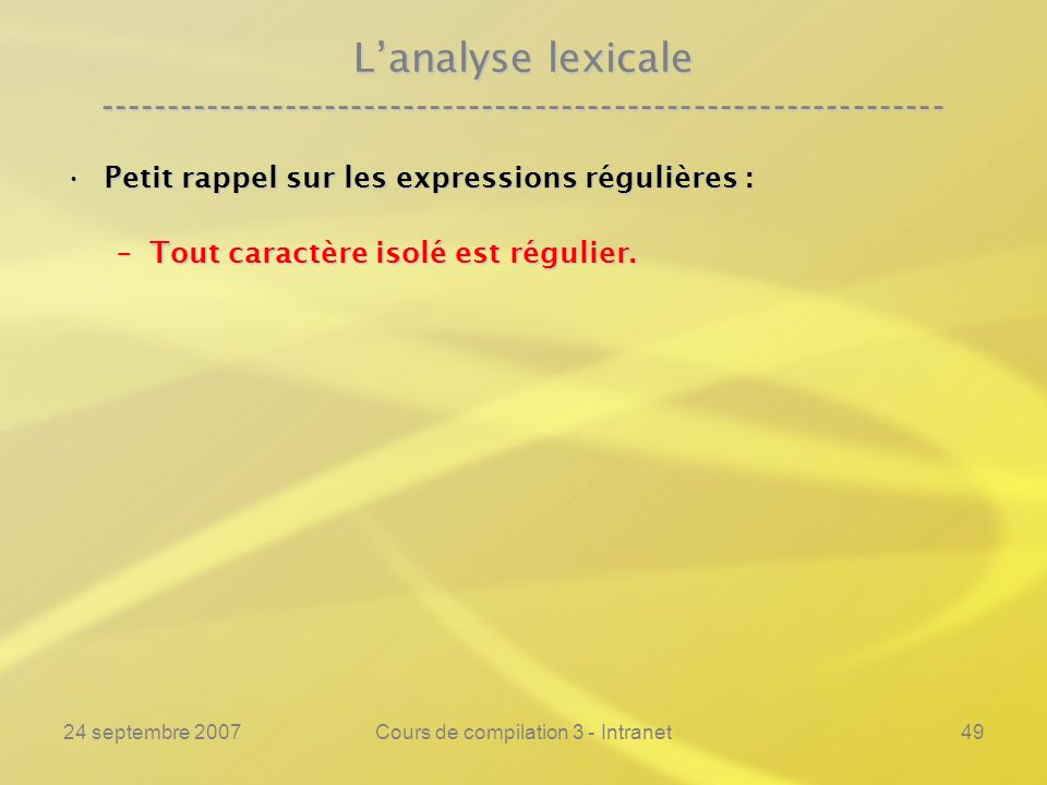 24 septembre 2007Cours de compilation 3 - Intranet49 Lanalyse lexicale ---------------------------------------------------------------- Petit rappel s