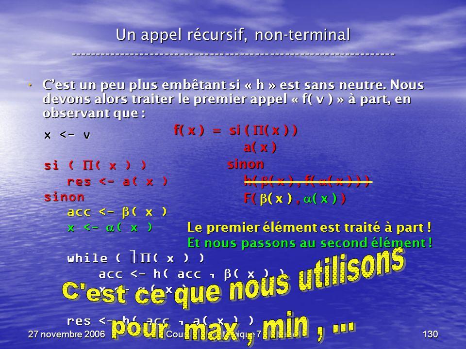 27 novembre 2006Cours d algorithmique 7 - Intranet130 Un appel récursif, non-terminal ----------------------------------------------------------------- Cest un peu plus embêtant si « h » est sans neutre.