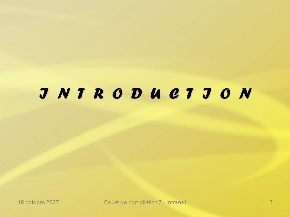 18 octobre 2007Cours de compilation 7 - Intranet104 Durée de vie des variables ---------------------------------------------------------------- Une illustration, avec t temporaire locale au bloc :Une illustration, avec t temporaire locale au bloc : ( 1 ) x <- y + t ( 2 ) y <- x + y ( 3 ) x <- y - z