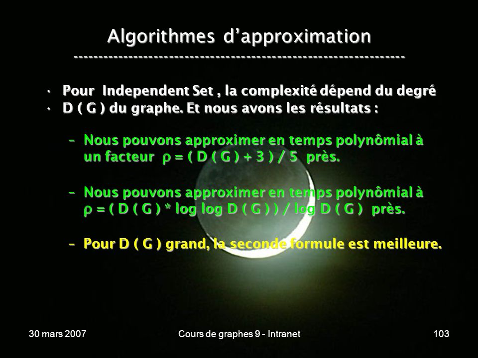 30 mars 2007Cours de graphes 9 - Intranet103 Algorithmes dapproximation ----------------------------------------------------------------- Pour Indepen