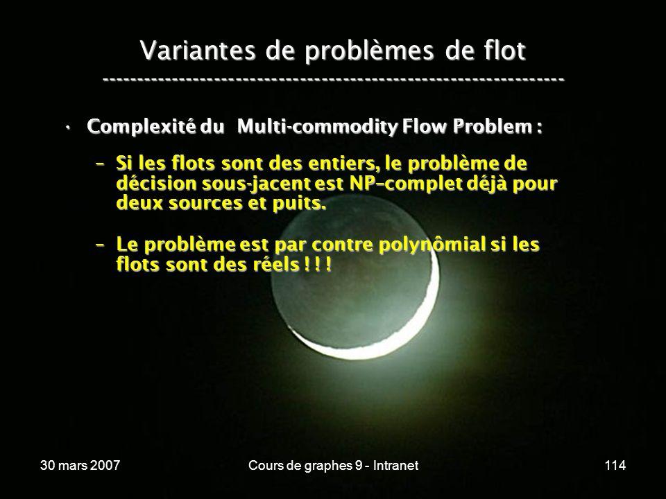 30 mars 2007Cours de graphes 9 - Intranet114 Variantes de problèmes de flot ----------------------------------------------------------------- Complexi