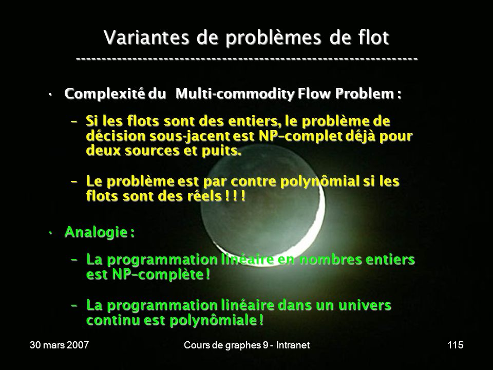 30 mars 2007Cours de graphes 9 - Intranet115 Variantes de problèmes de flot ----------------------------------------------------------------- Complexi