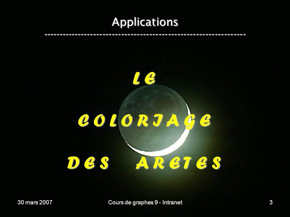 30 mars 2007Cours de graphes 9 - Intranet3 Applications ----------------------------------------------------------------- L E C O L O R I A G E D E S