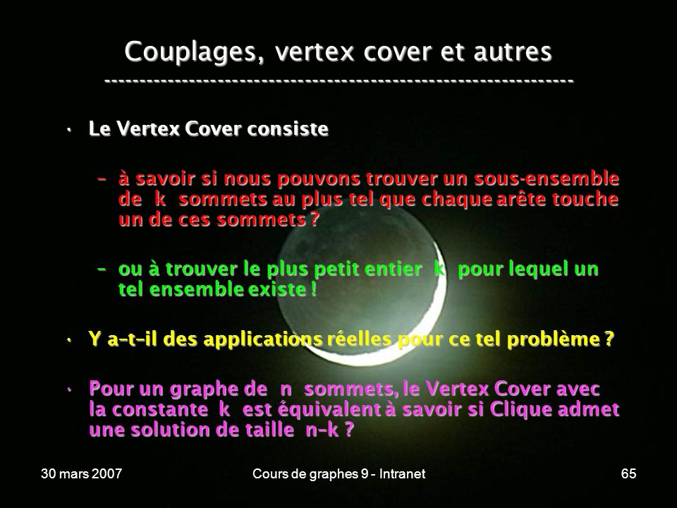 30 mars 2007Cours de graphes 9 - Intranet65 Couplages, vertex cover et autres ----------------------------------------------------------------- Le Ver