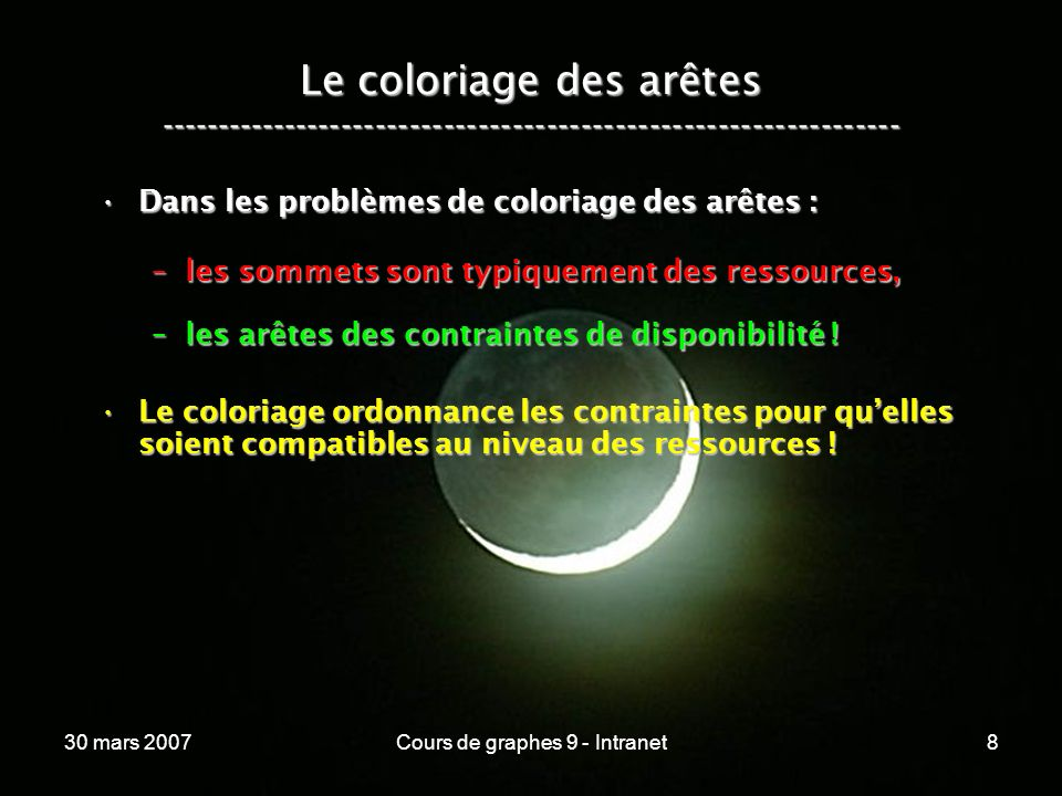 30 mars 2007Cours de graphes 9 - Intranet8 Le coloriage des arêtes ----------------------------------------------------------------- Dans les problème