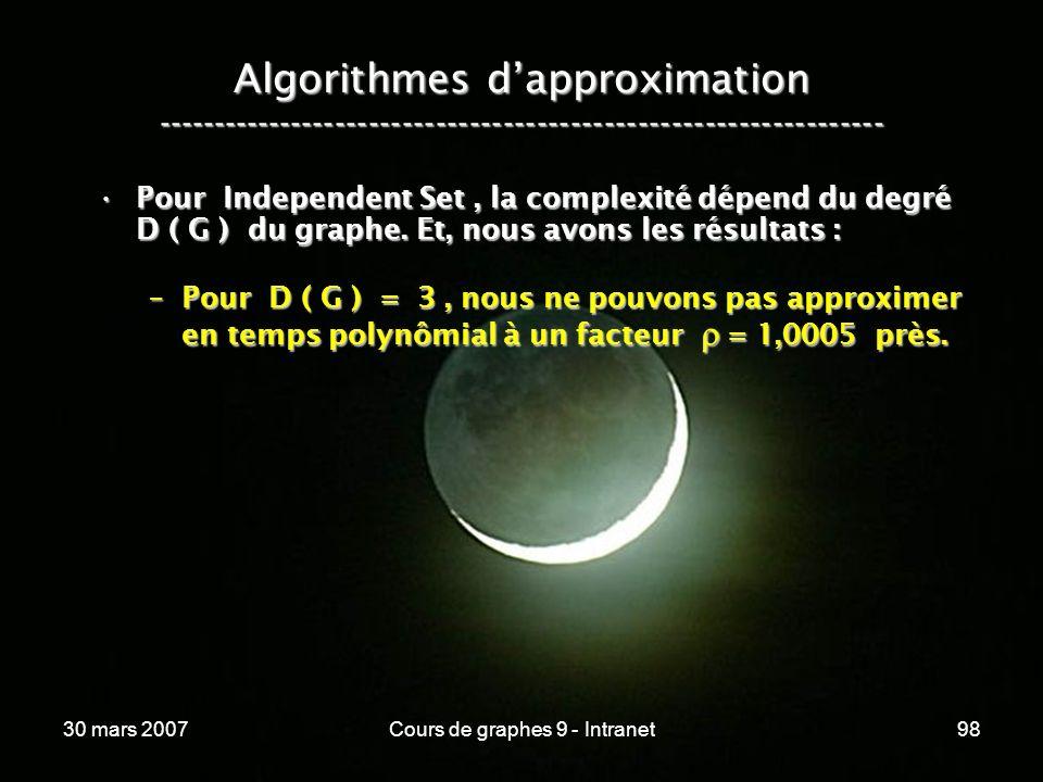 30 mars 2007Cours de graphes 9 - Intranet98 Algorithmes dapproximation ----------------------------------------------------------------- Pour Independ