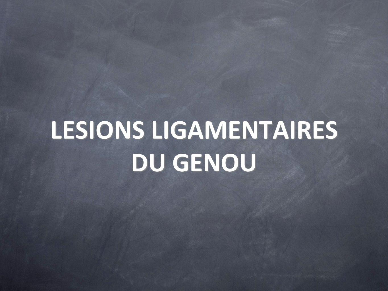 LESIONS LIGAMENTAIRES DU GENOU