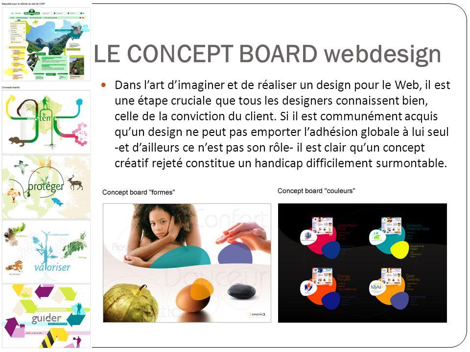 LE CONCEPT BOARD webdesign Dans lart dimaginer et de réaliser un design pour le Web, il est une étape cruciale que tous les designers connaissent bien
