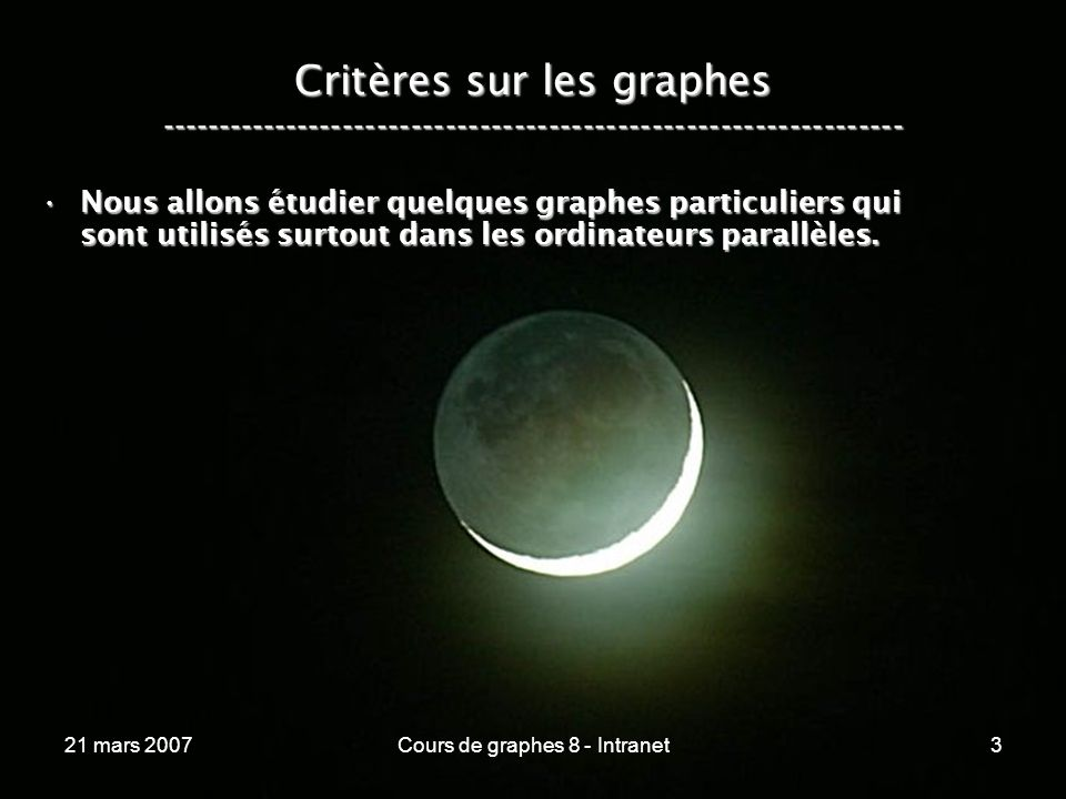 21 mars 2007Cours de graphes 8 - Intranet94 Lhypercube ----------------------------------------------------------------- L E G R A P H E H Y P E R C U B E