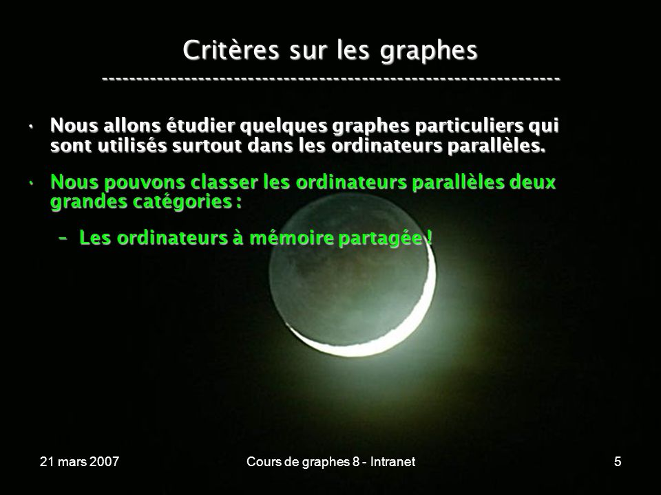 21 mars 2007Cours de graphes 8 - Intranet5 Critères sur les graphes ----------------------------------------------------------------- Nous allons étudier quelques graphes particuliers qui sont utilisés surtout dans les ordinateurs parallèles.Nous allons étudier quelques graphes particuliers qui sont utilisés surtout dans les ordinateurs parallèles.
