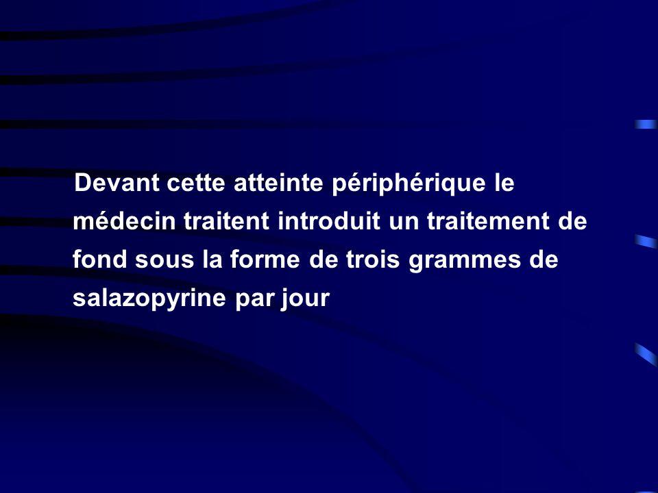 Devant cette atteinte périphérique le médecin traitent introduit un traitement de fond sous la forme de trois grammes de salazopyrine par jour