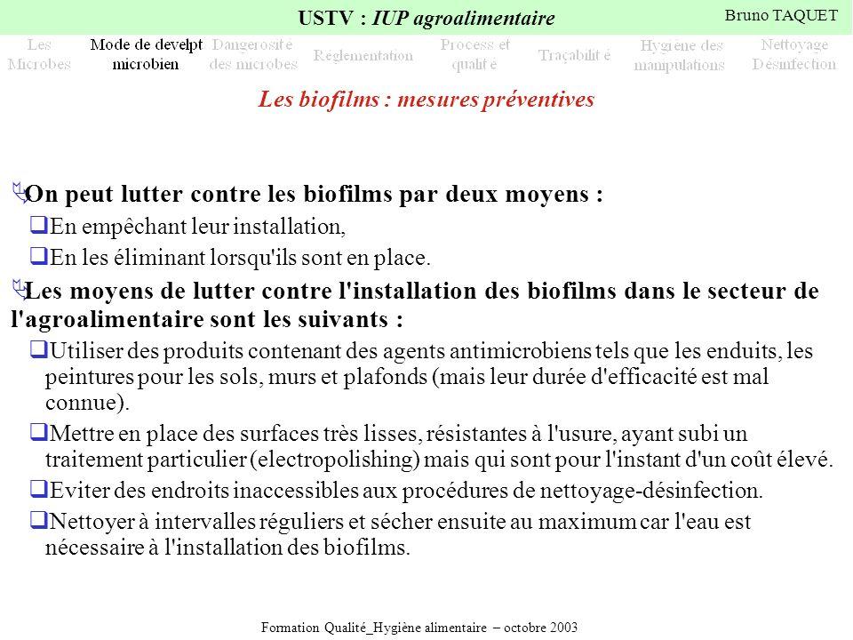 Formation Qualité_Hygiène alimentaire – octobre 2003 USTV : IUP agroalimentaire Bruno TAQUET Les biofilms : mesures préventives On peut lutter contre
