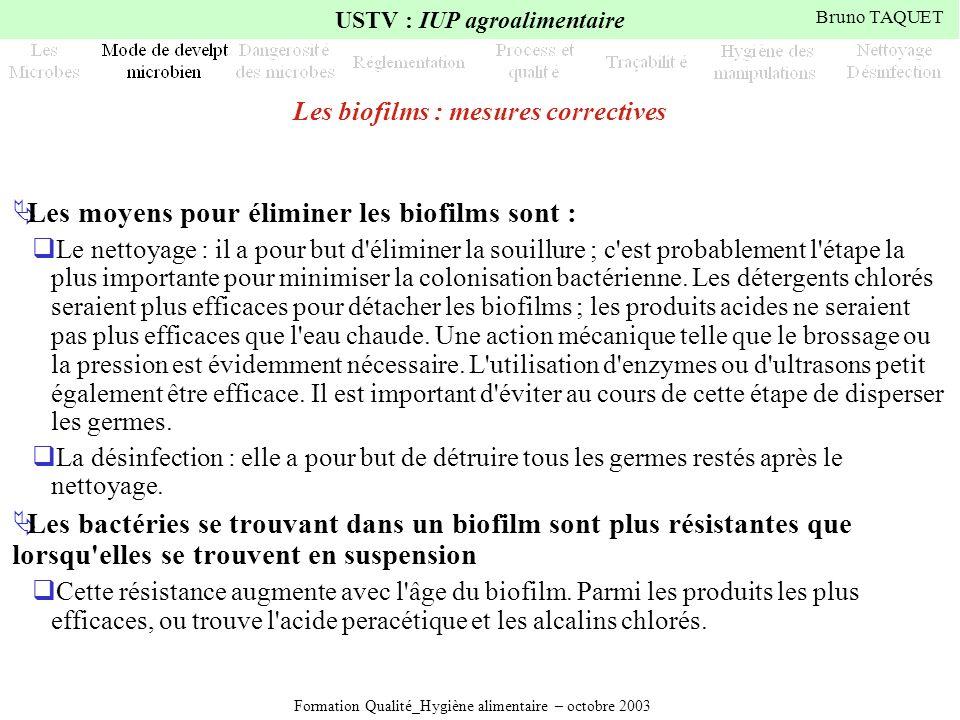 Formation Qualité_Hygiène alimentaire – octobre 2003 USTV : IUP agroalimentaire Bruno TAQUET Les biofilms : mesures correctives Les moyens pour élimin
