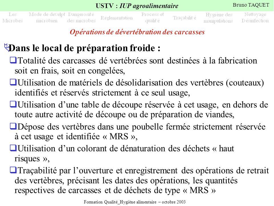 Formation Qualité_Hygiène alimentaire – octobre 2003 USTV : IUP agroalimentaire Bruno TAQUET Opérations de dévertébration des carcasses Dans le local