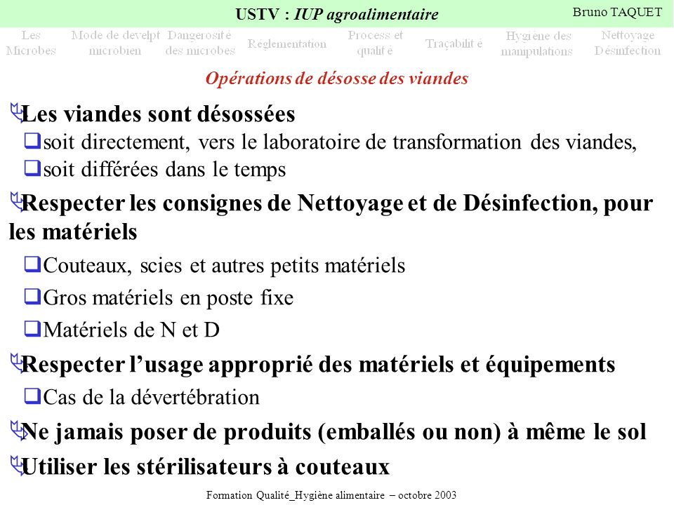Formation Qualité_Hygiène alimentaire – octobre 2003 USTV : IUP agroalimentaire Bruno TAQUET Opérations de désosse des viandes Les viandes sont désoss