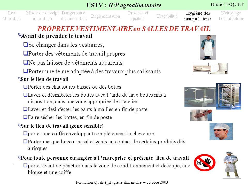 Formation Qualité_Hygiène alimentaire – octobre 2003 USTV : IUP agroalimentaire Bruno TAQUET. PROPRETE VESTIMENTAIRE en SALLES DE TRAVAIL Sur le lieu