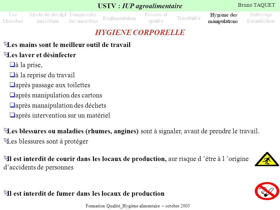 Formation Qualité_Hygiène alimentaire – octobre 2003 USTV : IUP agroalimentaire Bruno TAQUET Les mains sont le meilleur outil de travail Les laver et