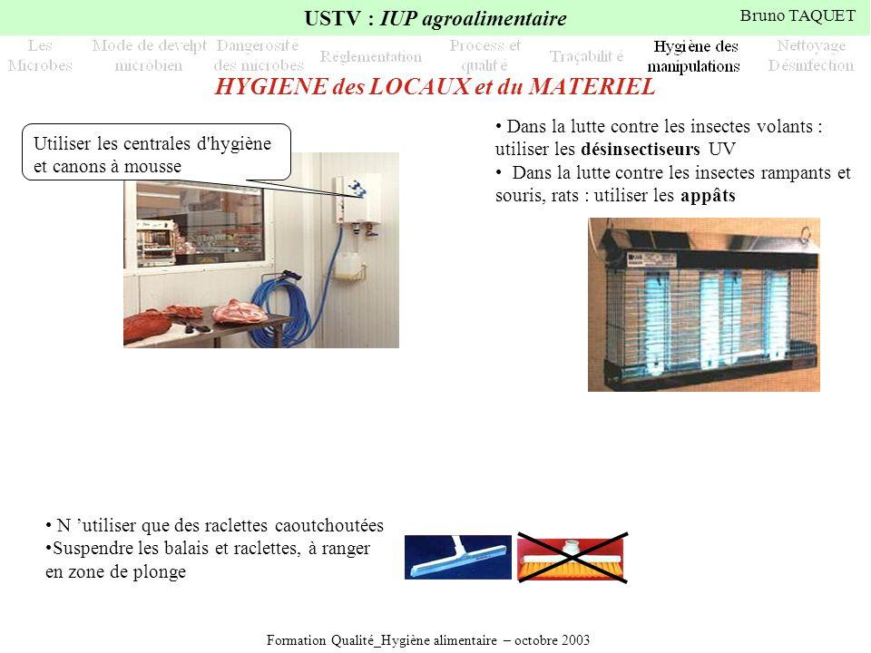 Formation Qualité_Hygiène alimentaire – octobre 2003 USTV : IUP agroalimentaire Bruno TAQUET N utiliser que des raclettes caoutchoutées Suspendre les