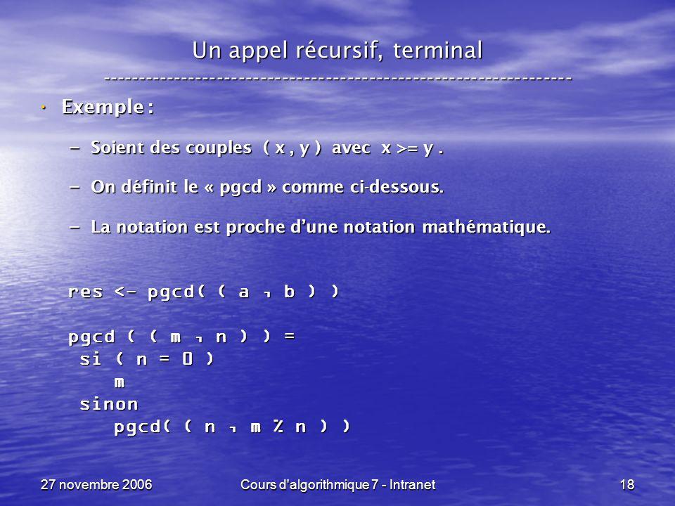 27 novembre 2006Cours d algorithmique 7 - Intranet18 Un appel récursif, terminal ----------------------------------------------------------------- Exemple : Exemple : – Soient des couples ( x, y ) avec x >= y.
