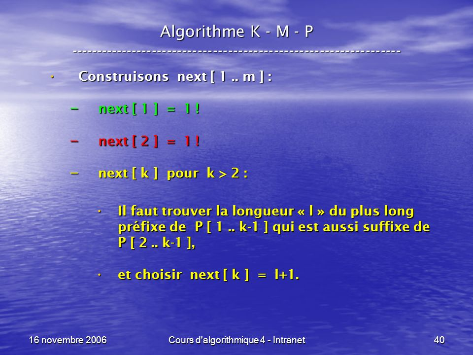 16 novembre 2006Cours d algorithmique 4 - Intranet40 Algorithme K - M - P ----------------------------------------------------------------- Construisons next [ 1..