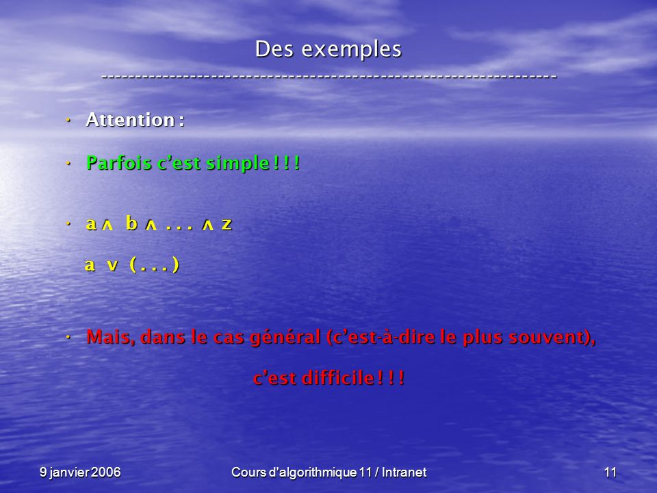 9 janvier 2006Cours d algorithmique 11 / Intranet11 Des exemples ----------------------------------------------------------------- Attention : Attention : Parfois cest simple .