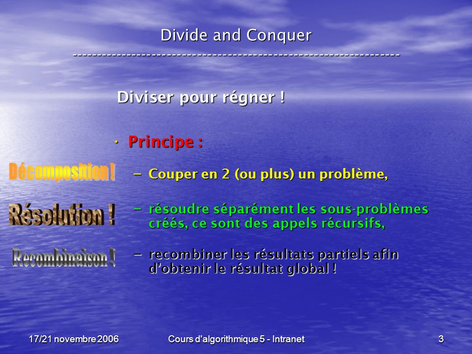 17/21 novembre 2006Cours d'algorithmique 5 - Intranet3 Divide and Conquer ----------------------------------------------------------------- Diviser po
