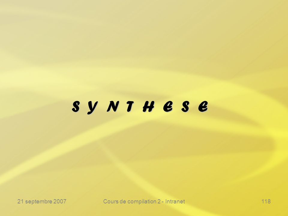 21 septembre 2007Cours de compilation 2 - Intranet118 S Y N T H E S E