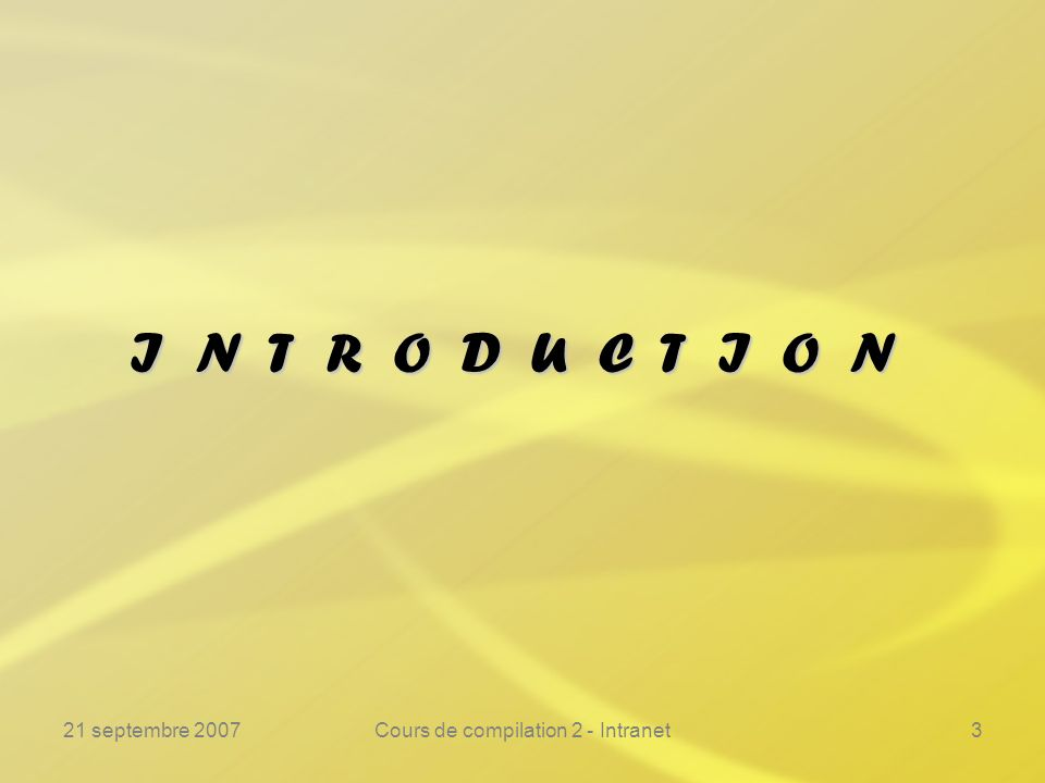 21 septembre 2007Cours de compilation 2 - Intranet44 Exemples ---------------------------------------------------------------- Ep.o ( Prog2.c, D1 ) = Prog1.c ( d1, d2 ) ( d1, d2 ) if ( d1 == 1 ) if ( d1 == 1 ) return( d1 + d2 ) return( d1 + d2 ) else else return( ( d1 * d1 ) + d2 ) return( ( d1 * d1 ) + d2 ) 3 3 3 3 3 3
