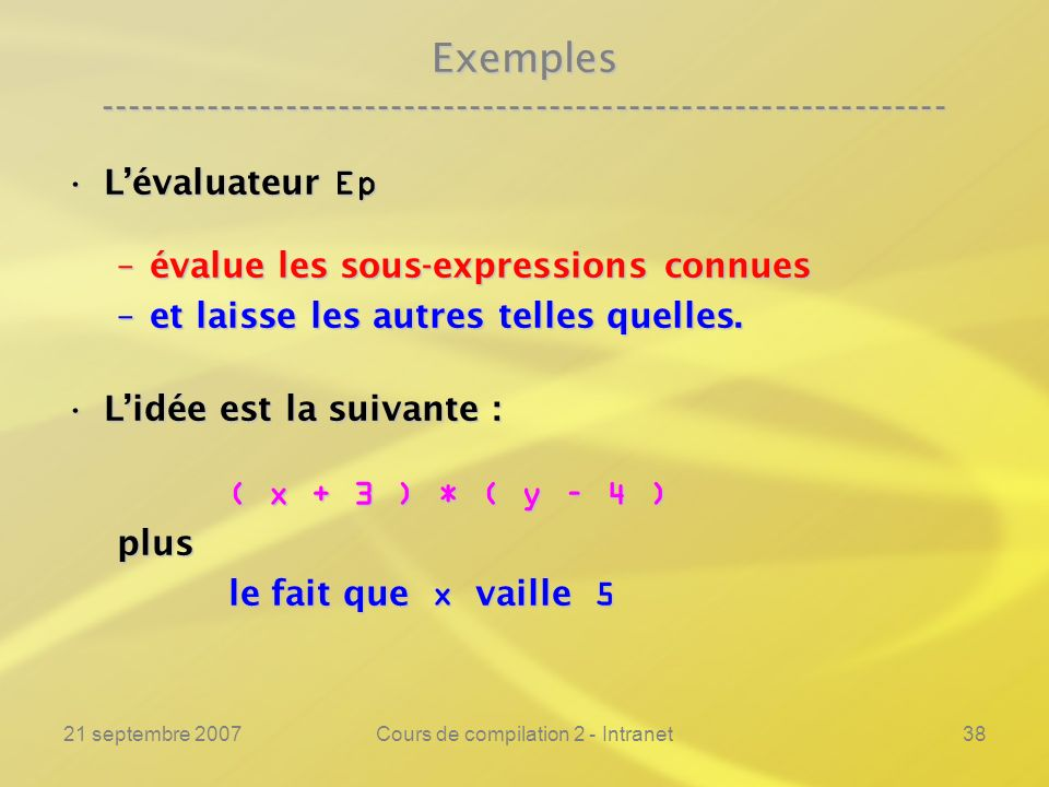 21 septembre 2007Cours de compilation 2 - Intranet38 Exemples ---------------------------------------------------------------- Lévaluateur EpLévaluate