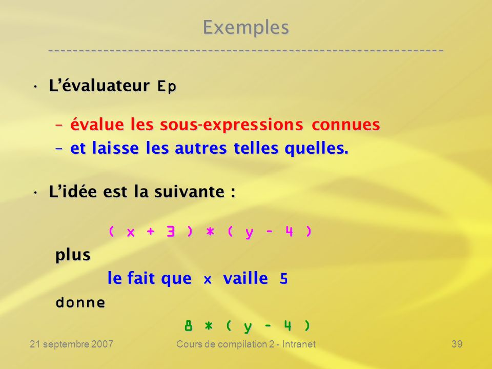 21 septembre 2007Cours de compilation 2 - Intranet39 Exemples ---------------------------------------------------------------- Lévaluateur EpLévaluate