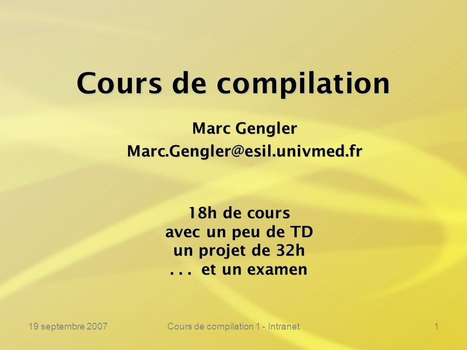19 septembre 2007Cours de compilation 1 - Intranet1 Marc Gengler Marc.Gengler@esil.univmed.fr Cours de compilation 18h de cours avec un peu de TD un p